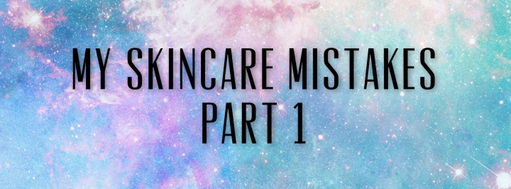 Skincare Mistakes Part 1