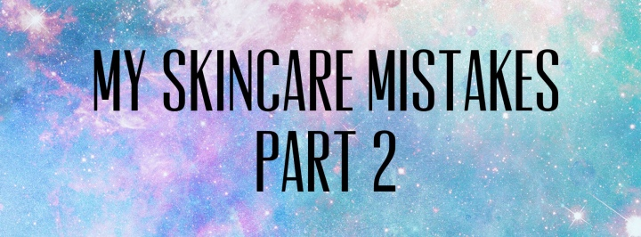 Skincare Mistakes Part 2